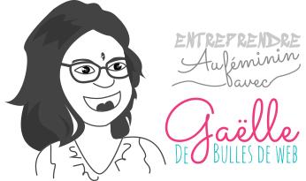 Entreprendre au féminin avec Gaëlle de Bulles de web