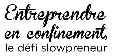 Entreprendre en confinement, le défi slowpreneur