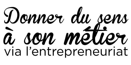 Donner du sens à son métier via l'entrepreneuriat