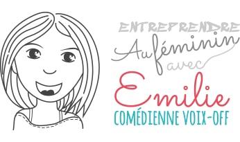 Entreprendre au féminin avec Emilie, Comédienne voix-off