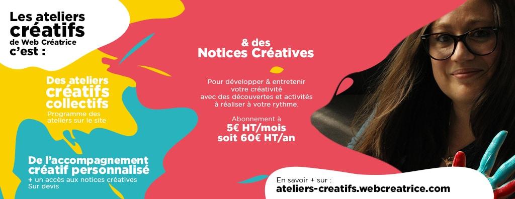Les ateliers créatifs de Web Créatrice c'est : des ateliers créatifs, des accompagnements créatifs et des abonnement à des notices créatives en ligne