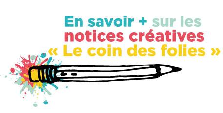 En savoir + sur les notices créatives « le coin des folies »